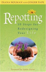 Repotting :  10 Steps for Redesigning Your Life - Diana Holman