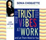 How to Trust Your Vibes at Work :  And Let Them Work for You - Sonia Choquette