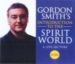 Gordon Smith's Introduction to the Spirit World : A Live Lecture - Gordon Smith