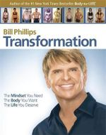 Transformation : The Mindset You Need, The Body You Want, The Life you Deserve - Bill Phillips