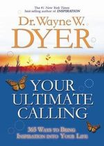 Your Ultimate Calling : 365 Ways to Bring Inspiration into Your Life - Dr. Wayne W. Dyer