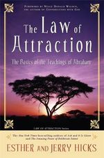 The Law of Attraction  :  The Basics of the Teachings of Abraham - Esther Hicks