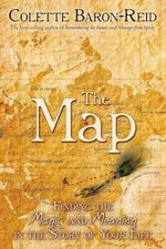 The Map : Finding the Magic and Meaning in the Story of Your Life - Colette Baron-Reid