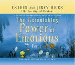 The Astonishing Power of Emotions - Esther Hicks