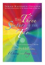 The Three Sisters of the Tao :  Essential Conversations with Chinese Medicine, I Ching, and Feng Shui - Terah Kathryn Collins