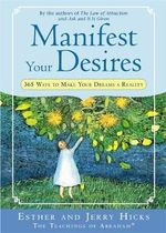 Manifest Your Desires  :  365 Ways to Make Your Dreams a Reality - Esther Hicks