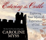 Entering the Castle :  Exploring Your Mystical Experience of God - Caroline Myss