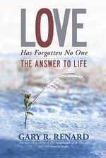 Love Has Forgotten No One : The Answer to Life - Gary R. Renard