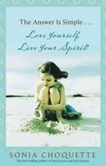 The Answer Is Simple...  :  Love Yourself, Live Your Spirit! - Sonia Choquette