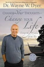 Change Your Thoughts - Change Your Life  : Living the Wisdom of the Tao - Dr. Wayne W. Dyer