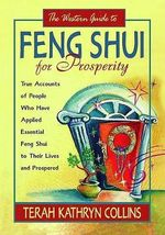 The Western Guide to Feng Shui for Prosperity : True Accounts of People Who Have Applied Essential Feng Shui to Their Lives and Prospered - Terah Kathryn Collins