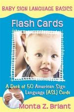 Baby Sign Language Basics Flash Cards  :  A Deck of 50 American Sign Language (ASL) Cards - Monta Z. Briant