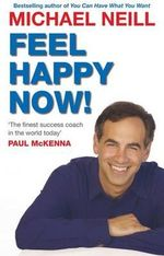 Feel Happy Now! - Michael Neill