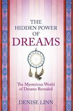 Hidden Power of Dreams : The Mysterious World of Dreams Revealed - Denise Linn