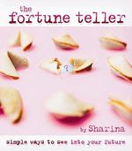 The Fortune Teller :  Simple Ways to See into Your Future - Sharina