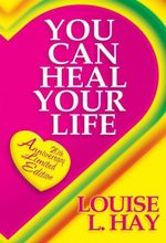 You Can Heal Your Life  : 20th Anniversary Limited Edition - Louise L. Hay