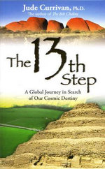 The 13th Step : A Global Journey in Search of Our Cosmic Destiny - Jude Currivan
