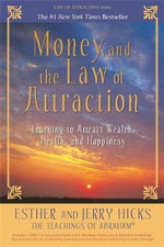 Money, and the Law of Attraction  :  Learning to Attract Wealth, Health, and Happiness - Esther Hicks