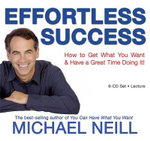 Effortless Success : How to Get What You Want and Have a Great Time Doing It! - Michael Neill