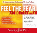 Feel the Fear and Do it Anyway :  Dynamic Techniques for Turning Fear, Indecision, and Anger Into Power, Action, and Love - Susan Jeffers