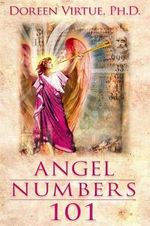 Angel Numbers 101 : The Meaning of 111, 123, 444, and Other Number Sequences - Doreen Virtue