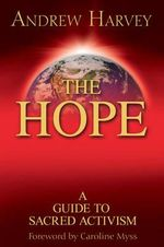 The Hope : A Guide to Sacred Activism - Andrew Harvey
