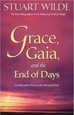 Grace, Gaia and the End of Days: An Alternative Way for the Advanced    Soul : An Alternative Way for the Advanced Soul - Stuart Wilde