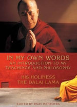 An Introduction to the Teachings and Philosophy of the Dalai Lama in His Own Words : His Holiness the Dalai Lama - Dalai Lama XIV