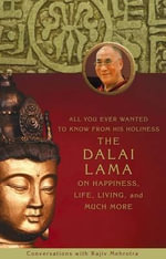 All You Ever Wanted To Know From His Holiness The Dalai Lama On Happiness, Life Living, and Much More