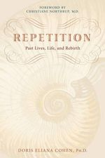 Repetition  :  Past Lives, Life, and Rebirth - Doris E. Cohen