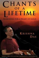 Chants of a Lifetime : Searching for a Heart of Gold - Krishna Das