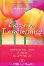 Creative Flowdreaming :  Manifesting Your Dreams in the Life You've Already Got - Summer McStravick