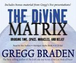 Divine Matrix :  Bridging Time, Space, Miracles, and Belief - Gregg Braden