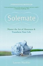 Solemate :  Master the Art of Aloneness and Transform Your Life -  Lauren Mackler