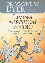 Living the Wisdom of the Tao  :  The Complete Tao Te Ching and Affirmations - Dr. Wayne W. Dyer