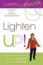 Lighten Up!  :  The Authentic and Fun Way to Lose Your Weight and Your Worries - Loretta LaRoche