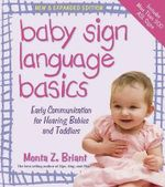 Baby Sign Language Basics : Early Communication for Hearing Babies and Toddlers - Monta Z Briant