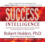 Success Intelligence : Essential Lessons and Practices from the World's Leading Coaching Program on Authentic Success - Robert Holden