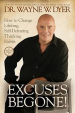 Excuses Begone! : How to Change Lifelong, Self-Defeating Thinking Habits - Dr Wayne W Dyer