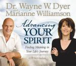 Advancing Your Spirit :  Finding Meaning in Your Life's Journey - Wayne W. Dyer