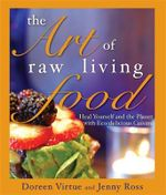 The Art of Raw Living Food  :  Heal Yourself and the Planet with Eco-Delicious Cuisine - Doreen Virtue