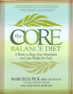 The Core Balance Diet : 4 Weeks to Boost Your Metabolism and Lose Weight For Good - Marcelle Pick