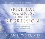 Spiritual Progress Through Regression : Meditation Series - Brian Weiss