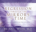 Regression Through the Mirrors of Time : Meditation Series - Weiss Brian L