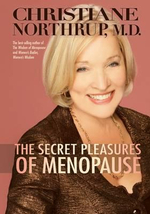 The Secret Pleasures of the Menopause - Christiane Northrup