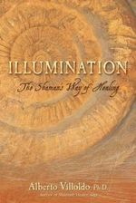 Illumination : The Shaman's Way of Healing - Alberto Villoldo