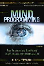 Mind Programming :  From Persuasion and Brainwashing to Self-Help and Practical Metaphysics - Eldon Taylor