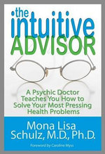 The Intuitive Advisor : A Psychic Doctor Teaches You How To Solve Your Most Pressing Health Problems :  A Psychic Doctor Teaches You How To Solve Your Most Pressing Health Problems - Mona Lisa Schulz