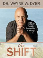 The Shift :  Taking Your Life from Ambition to Meaning - Wayne Dyer