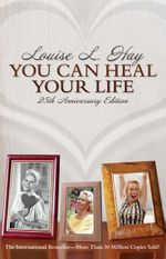 You Can Heal Your Life : 25th Anniversary Edition - Louise L. Hay